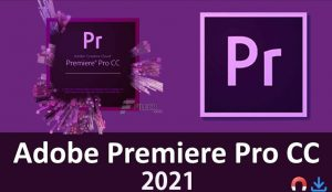 Adobe Premiere Pro 2021 free Download For Pc