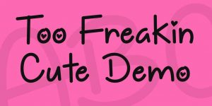 Too Freakin Cute Font Free Download